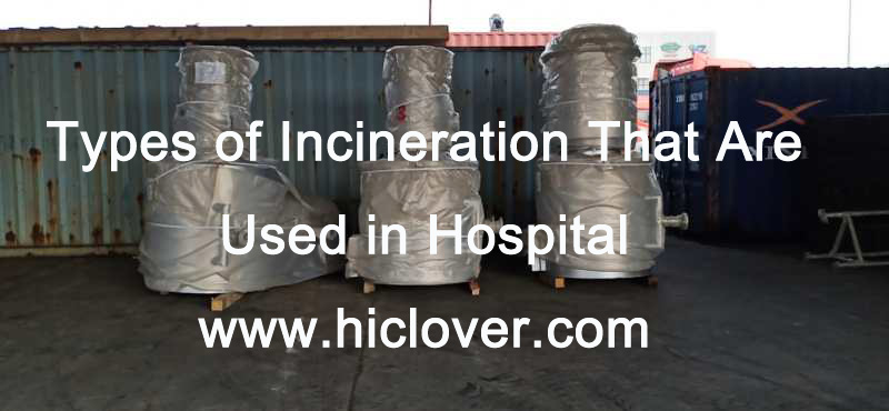 Types of Incineration That Are Used in Hospital